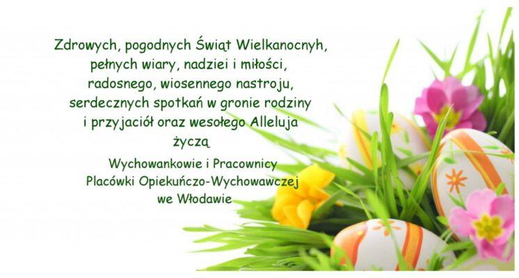 Zdrowych, pogodnych Świąt Wielkanocnych, pełnych wiary, nadziei i miłości, radosnego, wiosennego nastroju, serdecznych spotkań w gronie rodziny i przyjaciół oraz wesołego Alleluja życzą Wychowankowie i Pracownicy Placówki Opiekuńczo-Wychowawczej we Włodawie